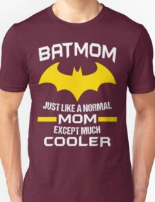 BATMOM JUST LIKE A NORMAL MOM EXCEPT MUCH COOLER T-Shirt