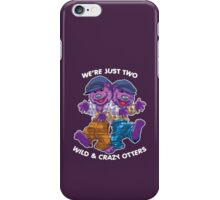 We're Just Two WILD & CRAZY OTTERS! iPhone Case/Skin