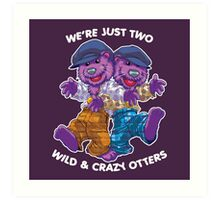 We're Just Two WILD & CRAZY OTTERS! Art Print