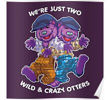 We're Just Two WILD & CRAZY OTTERS! Poster