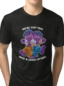 We're Just Two WILD & CRAZY OTTERS! Tri-blend T-Shirt