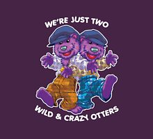 We're Just Two WILD & CRAZY OTTERS! Unisex T-Shirt