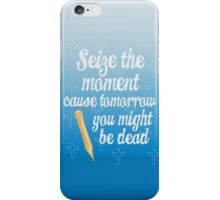 Buffy Summers, Seize the Moment Cause Tomorrow You Might Be Dead iPhone Case/Skin