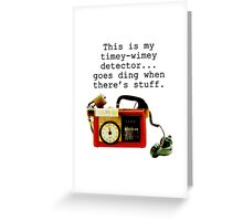 Doctor Who, This is My Timey-Wimey Detector... Greeting Card