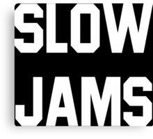 slow jams Canvas Print