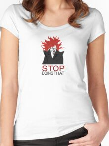 Stop Doing That Women's Fitted Scoop T-Shirt