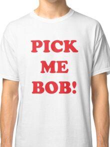 pick me bob Classic T-Shirt