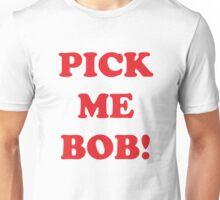 pick me bob Unisex T-Shirt