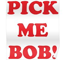 pick me bob Poster