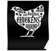LIfe Is Better With Chickens Around, Funny Chicken Lady Lovers Quotes Poster
