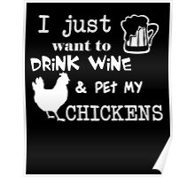 I Just Want To Drink Wine And Pet My Chickens, Funny Chicken Lady Lovers Gift Poster