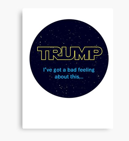 TRUMP - I've got a bad feeling about this... Canvas Print