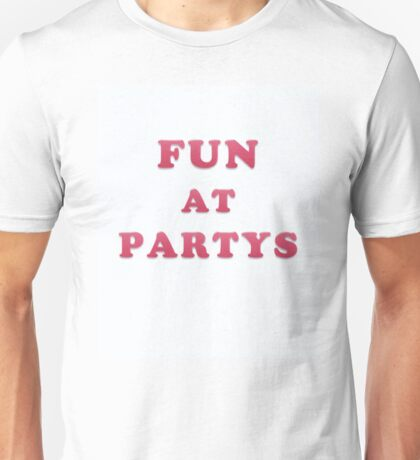 Fun At Partys Gift  Unisex T-Shirt