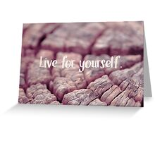 Live for yourself Greeting Card
