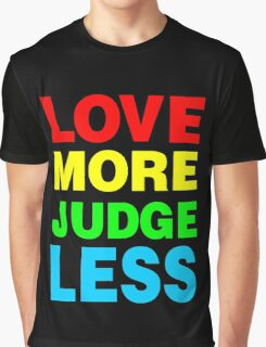 Love More Judge Less Graphic T-Shirt