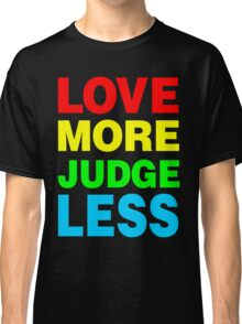 Love More Judge Less Classic T-Shirt