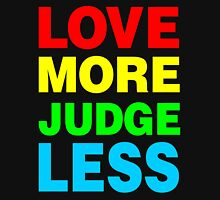 Love More Judge Less Unisex T-Shirt