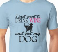 I just want to drink wine and pet my dog Unisex T-Shirt