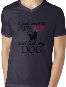 I just want to drink wine and pet my dog Mens V-Neck T-Shirt