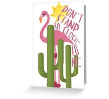 Don't stand to close to me Greeting Card