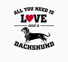 All You Need Is Love And A Dachshund. Womens T-Shirt