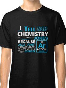 I tell Bad Chemistry Jokes Classic T-Shirt