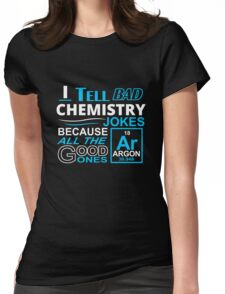 I tell Bad Chemistry Jokes Womens Fitted T-Shirt