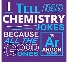 I tell Bad Chemistry Jokes Photographic Print