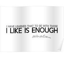 i like is enough - walt whitman Poster