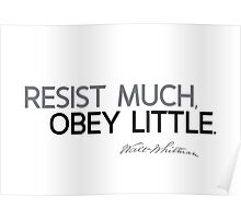 resist much, obey little - walt whitman Poster