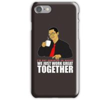 I'm not addicted to coffee, We just work great together iPhone Case/Skin