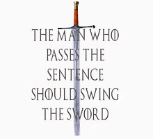 The Man who passes the sentence should swing the sword Unisex T-Shirt