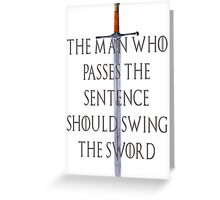 The Man who passes the sentence should swing the sword Greeting Card
