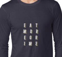 Eat More Grime Long Sleeve T-Shirt
