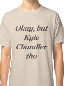Okay but kyle chandler tho Classic T-Shirt