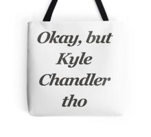 Okay but kyle chandler tho Tote Bag