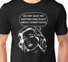 My Mother Was Right About Everything Unisex T-Shirt