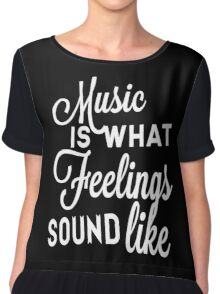 Music Is What Feelings Sound Like Chiffon Top