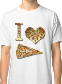 I Love Pizza Classic T-Shirt