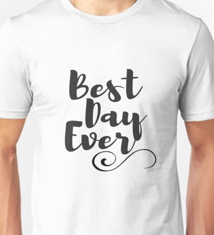 Best Day Ever  Unisex T-Shirt
