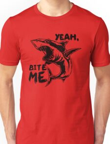 Shark - Yeah Bite Me Unisex T-Shirt
