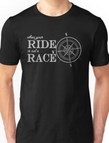 When your Ride is not a Race Unisex T-Shirt