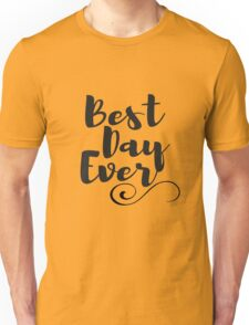 Celebrate Best Day Ever  Unisex T-Shirt