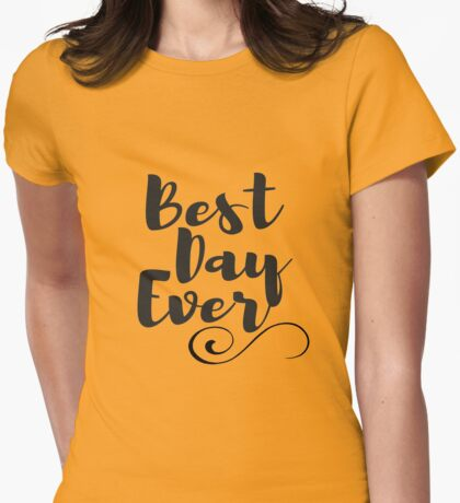 Celebrate Best Day Ever  Womens Fitted T-Shirt