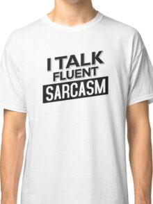 I Talk Fluent Sarcasm Classic T-Shirt