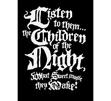 Listen to them... the Children of the Night, what sweet music they make Photographic Print