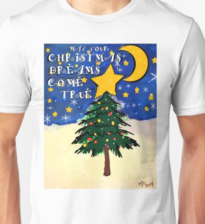 may your christmas dreams come true Unisex T-Shirt
