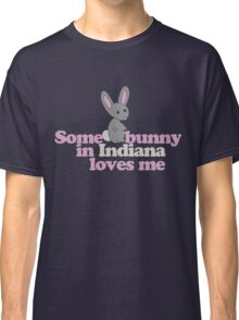Some bunny in Indiana loves me Classic T-Shirt