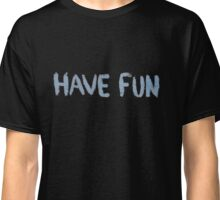 Have Fun Classic T-Shirt