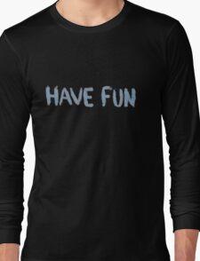 Have Fun Long Sleeve T-Shirt